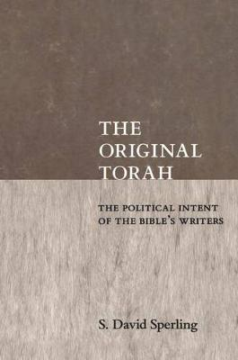 The Original Torah: The Political Intent of the Bible's Writers - Reappraisals in Jewish Social & Intellectual History (Hardback)