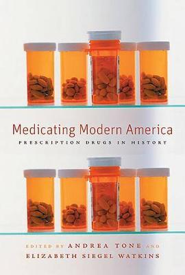 Medicating Modern America: Prescription Drugs in History (Hardback)