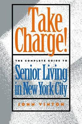 Take Charge!: The Complete Guide to Senior Living in New York City (Hardback)