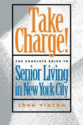 Take Charge!: The Complete Guide to Senior Living in New York City (Paperback)