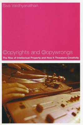 Copyrights and Copywrongs: The Rise of Intellectual Property and How it Threatens Creativity (Paperback)