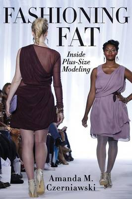Fashioning Fat: Inside Plus-Size Modeling (Paperback)
