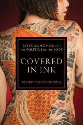 Covered in Ink: Tattoos, Women and the Politics of the Body - Alternative Criminology (Paperback)