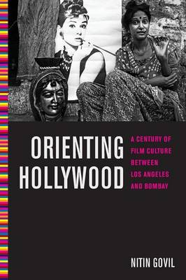 Orienting Hollywood: A Century of Film Culture between Los Angeles and Bombay - Critical Cultural Communication (Paperback)