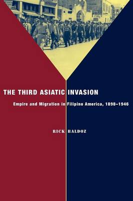The Third Asiatic Invasion: Migration and Empire in Filipino America, 1898-1946 - Nation of Nations (Paperback)