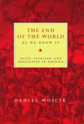 The End of the World As We Know It: Faith, Fatalism, and Apocalypse in America (Hardback)