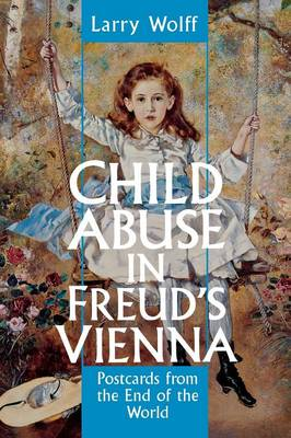 Child Abuse in Freud's Vienna: Postcards from the End of the World (Paperback)