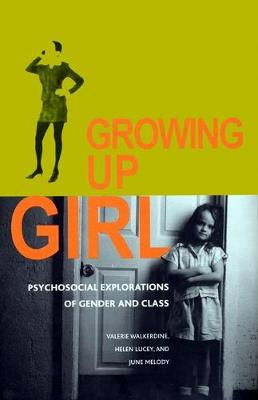 Growing Up Girl: Psycho-Social Explorations of Class and Gender - Qualitative Studies in Psychology (Hardback)