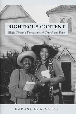 Righteous Content: Black Women's Perspectives of Church and Faith - Religion, Race, and Ethnicity (Hardback)