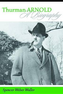 Thurman Arnold: A Biography (Hardback)