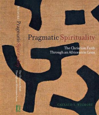 Pragmatic Spirituality: The Christian Faith through an Africentric Lens (Hardback)