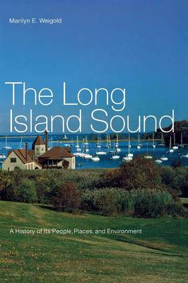 The Long Island Sound: A History of Its People, Places, and Environment (Hardback)