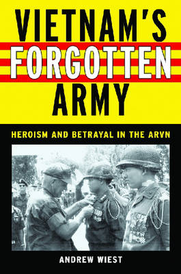 Vietnam's Forgotten Army: Heroism and Betrayal in the ARVN (Hardback)