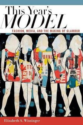 This Year's Model: Fashion, Media, and the Making of Glamour (Hardback)