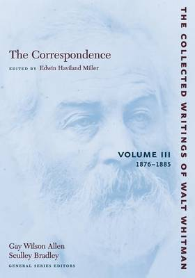 The Correspondence: Volume III: 1876-1885 - The Collected Writings of Walt Whitman (Paperback)