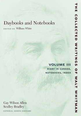 Daybooks and Notebooks: Volume III: Diary in Canada, Notebooks, Index - The Collected Writings of Walt Whitman (Paperback)