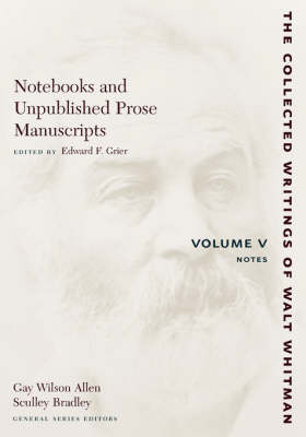 Notebooks and Unpublished Prose Manuscripts: Volume V: Notes - The Collected Writings of Walt Whitman (Paperback)