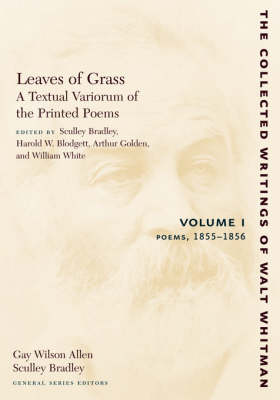 Leaves of Grass, A Textual Variorum of the Printed Poems: Volume I: Poems: 1855-1856 - The Collected Writings of Walt Whitman (Paperback)