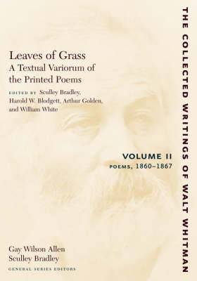 Leaves of Grass, A Textual Variorum of the Printed Poems: Volume II: Poems: 1860-1867 - The Collected Writings of Walt Whitman (Paperback)