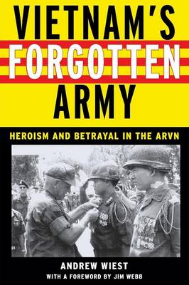 Vietnam's Forgotten Army: Heroism and Betrayal in the ARVN (Paperback)
