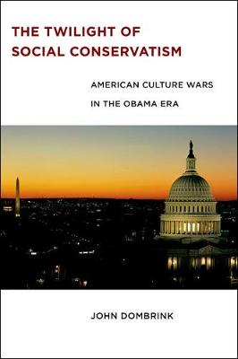 The Twilight of Social Conservatism: American Culture Wars in the Obama Era (Hardback)