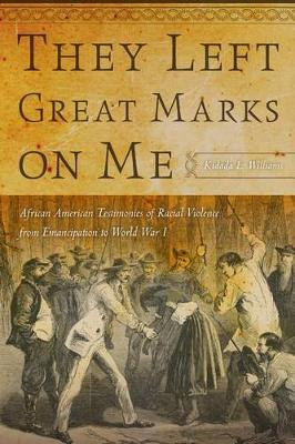 They Left Great Marks on Me: African American Testimonies of Racial Violence from Emancipation to World War I (Hardback)