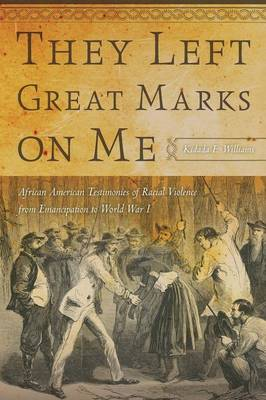 They Left Great Marks on Me: African American Testimonies of Racial Violence from Emancipation to World War I (Paperback)