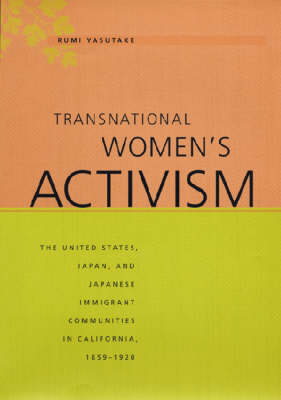 Transnational Women's Activism: The United States, Japan, and Japanese Immigrant Communities in California, 1859-1920 (Hardback)