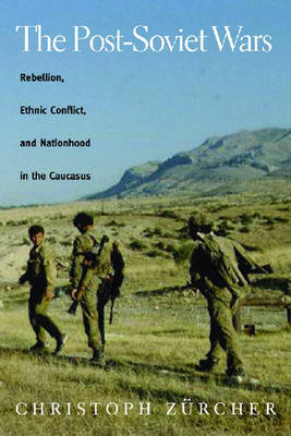 The Post-Soviet Wars: Rebellion, Ethnic Conflict, and Nationhood in the Caucasus (Hardback)