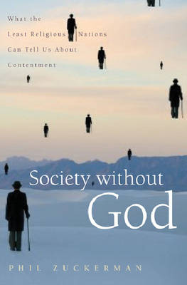 Society without God: What the Least Religious Nations Can Tell Us About Contentment (Hardback)