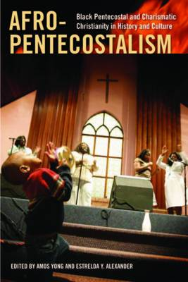 Afro-Pentecostalism: Black Pentecostal and Charismatic Christianity in History and Culture - Religion, Race, and Ethnicity (Hardback)