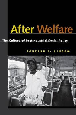 After Welfare: The Culture of Postindustrial Social Policy (Hardback)