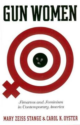 Gun Women: Firearms and Feminism in Contemporary America (Hardback)