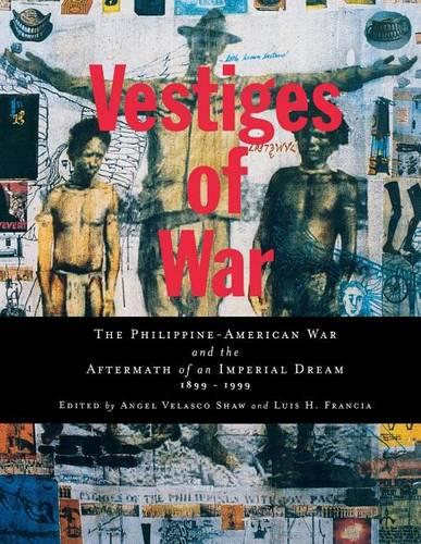 Vestiges of War: The Philippine-American War and the Aftermath of an Imperial Dream 1899-1999 (Hardback)