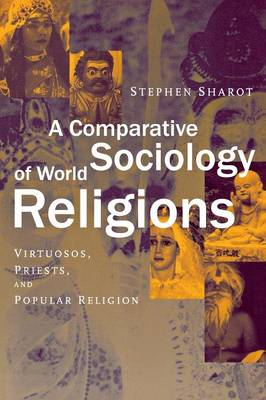 A Comparative Sociology of World Religions: Virtuosi, Priests, and Popular Religion (Paperback)
