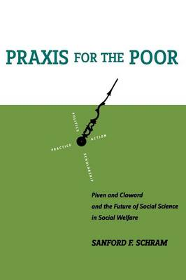 Praxis for the Poor: Piven and Cloward and the Future of Social Science in Social Welfare (Paperback)