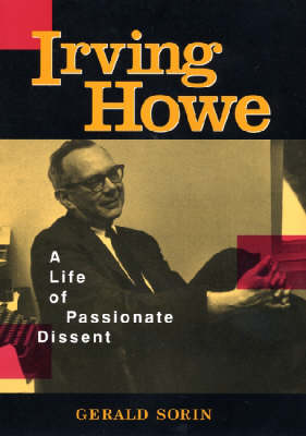 Irving Howe: A Life of Passionate Dissent (Hardback)