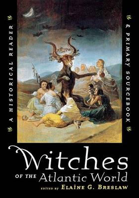 Witches of the Atlantic World: An Historical Reader and Primary Sourcebook (Paperback)