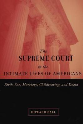 The Supreme Court in the Intimate Lives of Americans: Birth, Sex, Marriage, Childrearing, and Death (Paperback)