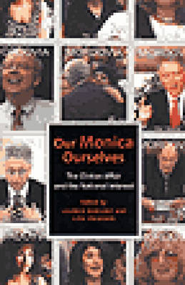 Our Monica, Ourselves: The Clinton Affair and the National Interest - Sexual Cultures (Paperback)