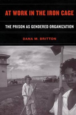 At Work in the Iron Cage: The Prison as Gendered Organization (Hardback)