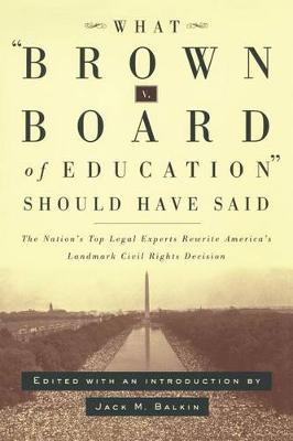 What Brown v. Board of Education Should Have Said: The Nation's Top Legal Experts Rewrite America's Landmark Civil Rights Decision (Paperback)