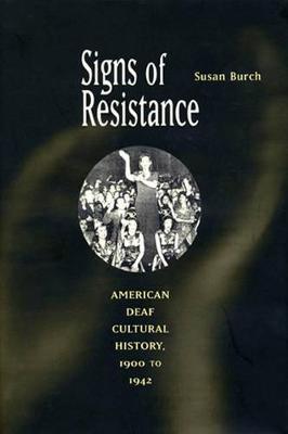Signs of Resistance: American Deaf Cultural History, 1900 to World War II (Hardback)