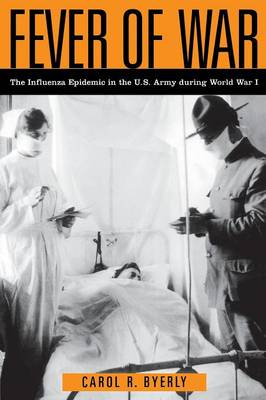 Fever of War: The Influenza Epidemic in the U.S. Army during World War I (Paperback)
