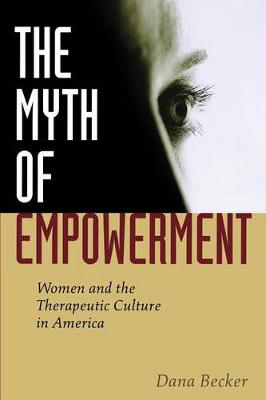The Myth of Empowerment: Women and the Therapeutic Culture in America (Hardback)