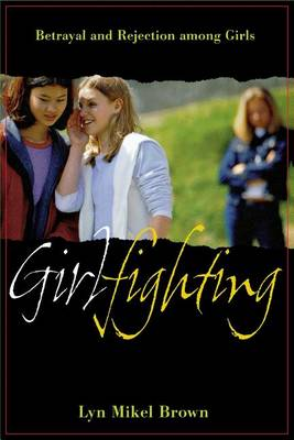 Girlfighting: Betrayal and Rejection among Girls (Paperback)