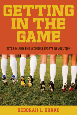 Getting in the Game: Title IX and the Women's Sports Revolution - Critical America (Hardback)