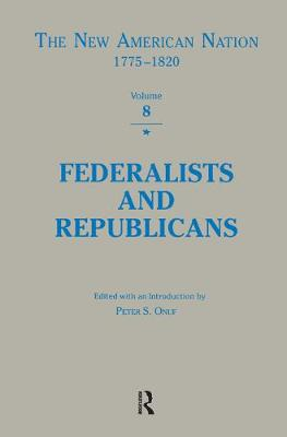 Federalists & Republicans - The New American Nation, 1775-1820 Series (Hardback)