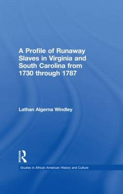 A Profile of Runaway Slaves in Virginia and South Carolina from 1730 through 1787 - Studies in African American History and Culture (Hardback)