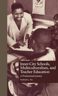 Inner-City Schools, Multiculturalism, and Teacher Education: A Professional Journey - Critical Education Practice (Hardback)